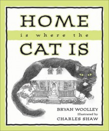 Home is Where the Cat Is - Bryan Woolley