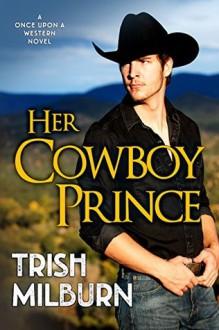 Her Cowboy Prince - Trish Milburn
