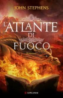 L'Atlante di fuoco - John Stephens, Giovanni Garbellini