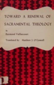 Toward a Renewal of Sacramental Theology - Raymond Vaillancourt, Matthew J. O'Connell
