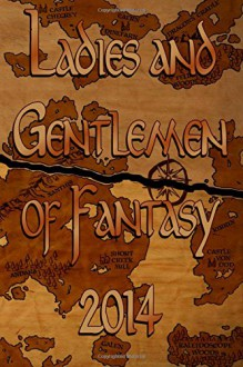 Ladies and Gentlemen of Fantasy 2014 - Jennifer L. Miller, Kerry Morgan, Joel Turpin, River Wolf, Steven L. Shrewsbury, Erich A. Johnson, John H. Howard