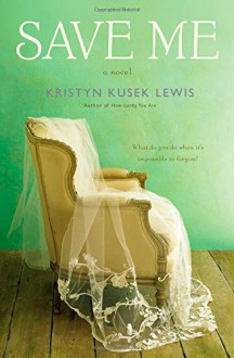 Save Me - Kristyn Kusek Lewis
