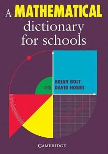 A Mathematical Dictionary for Schools - Brian Bolt, David Hobbs