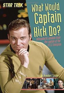 What Would Captain Kirk Do? (Star Trek) - Brandon T. Snider