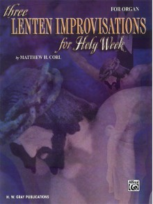 Three Lenten Improvisations for Holy Week - Matthew H. Corl