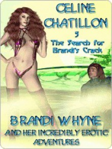 The Search for Brandi's Crack [Brandi Whyne Series Chapter 5] - Celine Chatillon