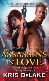 Assassins in Love - Kris DeLake, Kristine Kathryn Rusch