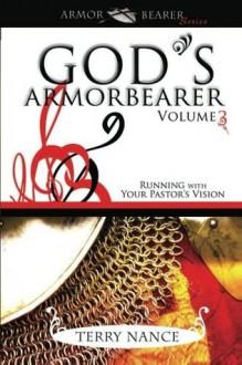 God's Armorbearer: Running With Your Pastor's Vision Volume 3 (Armor Bearer) - Terry Nance