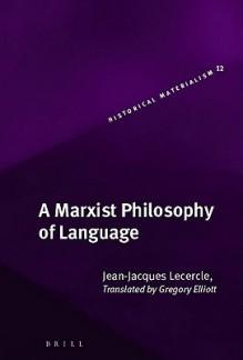 A Marxist Philosophy of Language - Jean-Jacques Lecercle