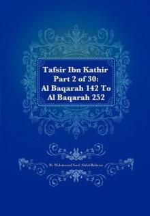Tafsir Ibn Kathir Part 2 of 30: Al Baqarah 142 to Al Baqarah 252 - Muhammad Saed Abdul-Rahman