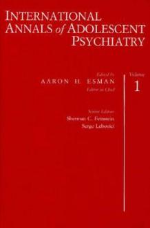 International Annals of Adolescent Psychiatry, Volume 1 - Aaron H. Esman