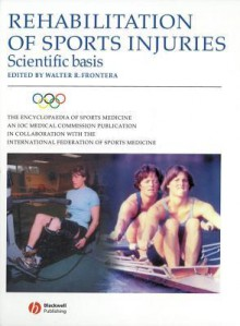 Rehabilitation of Sports Injuries: Scientific Basis - Walter R. Frontera, Ioc Medical Commission, International Federation