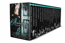 Billionaire Ever After - Margo Bond Collins, Victoria Pinder, Stephanie Queen, A.E. Easterlin, Allison Gatta, Ann Omasta, Blaire Edens, Caitlyn Lynch, Cheryl Phipps, Christine Kingsley, Courtney Hunt, Cristiane Serruya, Debbie White, K.L. Brady, Mary Hughes, Michele de Winton, M.M. Chabot, Rossie