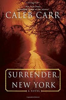 Surrender, New York: A Novel - Caleb Carr