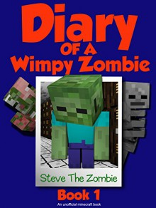 Diary of a Minecraft Wimpy Zombie Book 1: First Day of Middle School (An Unofficial Minecraft Diary Book) - MC Steve,Wimpy Books,MC Alex