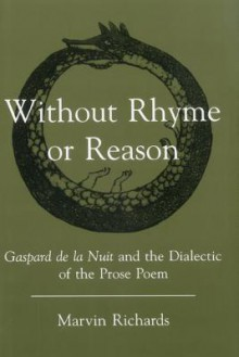 Without Rhyme or Reason: Gaspard de La Nuit and the Dialectic of the Prose Poem - Marvin Richards