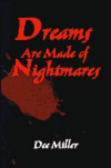 Dreams Are Made of Nightmares - Dee Ann Miller