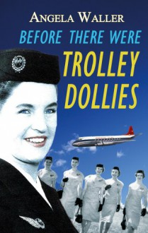 Before There Were Trolley Dollies - Angela Waller