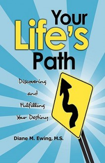Your Life's Path: Discovering and Fulfilling Your Destiny - Diane Ewing