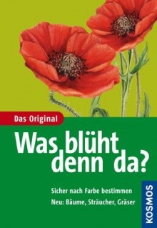 Was blüht denn da? (German Edition) - Margot Spohn, Marianne Golte-Bechtle, Roland Spohn, Marianne Golte-Bechtle, Roland Spohn, Reinhild Hofmann, Walter Söllner, Sigrid Haag