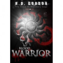 Blood Warrior (The Alexa Montgomery Saga, #1) - H.D. Gordon