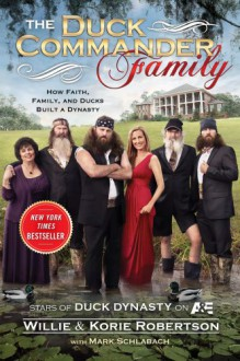 The Duck Commander Family: How Faith, Family, and Ducks Built a Dynasty - 'Willie Robertson', 'Korie Robertson'