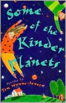 Some of the Kinder Planets: Stories - Tim Wynne-Jones