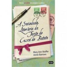 A Sociedade Literária da Tarte de Casca de Batata - Mary Ann Shaffer, Annie Barrows, Ana Mendes Lopes