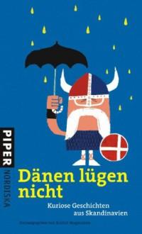 Dänen lügen nicht: Kuriose Geschichten aus Skandinavien -