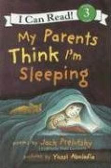 My Parents Think I'm Sleeping - Jack Prelutsky,Yossi Abolafia