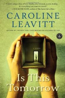 Is This Tomorrow: A Novel - Caroline Leavitt