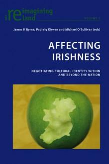 Affecting Irishness: Negotiating Cultural Identity Within And Beyond The Nation (Reimagining Ireland) - Kirwan P., Michael O'Sullivan