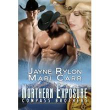 Northern Exposure (Compass Brothers, #1) - Jayne Rylon, Mari Carr