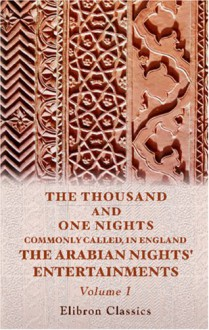 The Thousand and One Nights: Commonly Called, in England, The Arabian Nights' Entertainments, Volume I - Anonymous