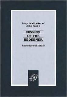 Mission Of The Redeemer: Redemptoris Missio. - Pope John Paul II