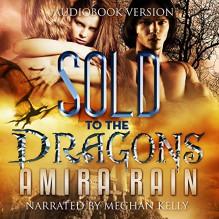Sold to the Dragons - Amira Rain, Meghan Kelly