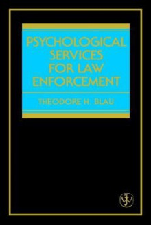 Psychological Services for Law Enforcement - Theodore H. Blau