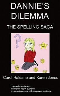 Dannie's Dilemma - Book Two: The Spelling Saga - Carol Haldane, Karen Jones