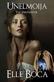 Unelmoija: The Spiritshifter (Weeia Book 3) - Elle Boca