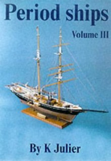 The Period Ship Handbook: Volume 3 (No. 3) - Keith Julier