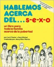 Hablemos Acerca del ...S-E-X-O: Un Libro Para Toda La Familia Acerca de La Pubertad - Lorri Foster, Sam Gitchel