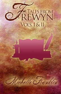 Tales from Frewyn: Volumes 1 and 2 - Michelle Franklin