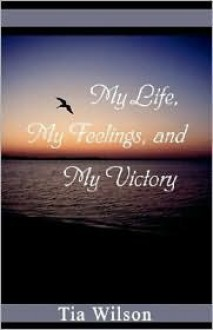 My Life, My Feelings and My Victory - Tia Wilson