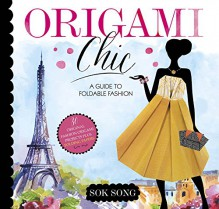 Origami Chic: A Guide to Foldable Fashion - Sok Song,Sok Song