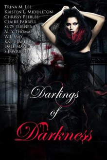 Darlings of Darkness (A Vampire Anthology) - Dale Mayer, Trina M. Lee, Claire Farrell, Kristen Middleton, Ally Thomas, S.J. Wright, K.C. Blake, K.C. Blake, Suzy Turner, Chrissy Peebles, W.J. May