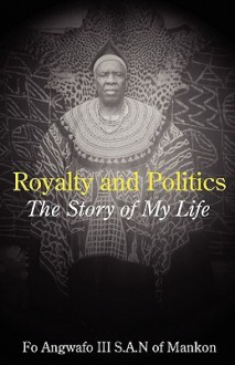 Royalty And Politics. The Story Of My Life - Fo Angwafo