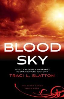 Blood Sky (The After Series Book 4) - Traci L. Slatton