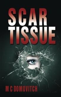 Scar Tissue by M C Domovitch (2016-02-10) - M C Domovitch