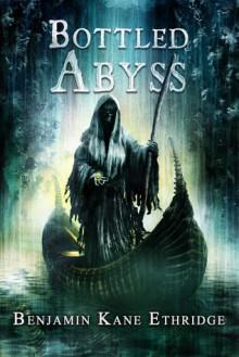 Bottled Abyss - Benjamin Kane Ethridge