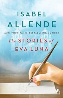 The Stories of Eva Luna - Isabel Allende